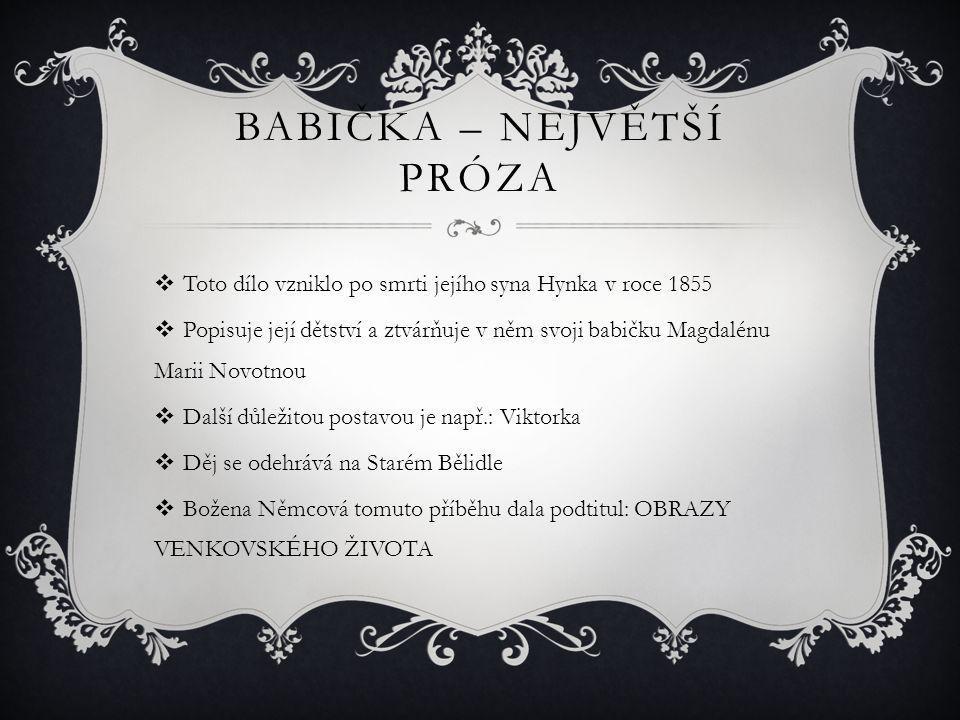 BABIČKA – NEJVĚTŠÍ PRÓZA  Toto dílo vzniklo po smrti jejího syna Hynka v roce 1855  Popisuje její dětství a ztvárňuje v něm svoji babičku Magdalénu