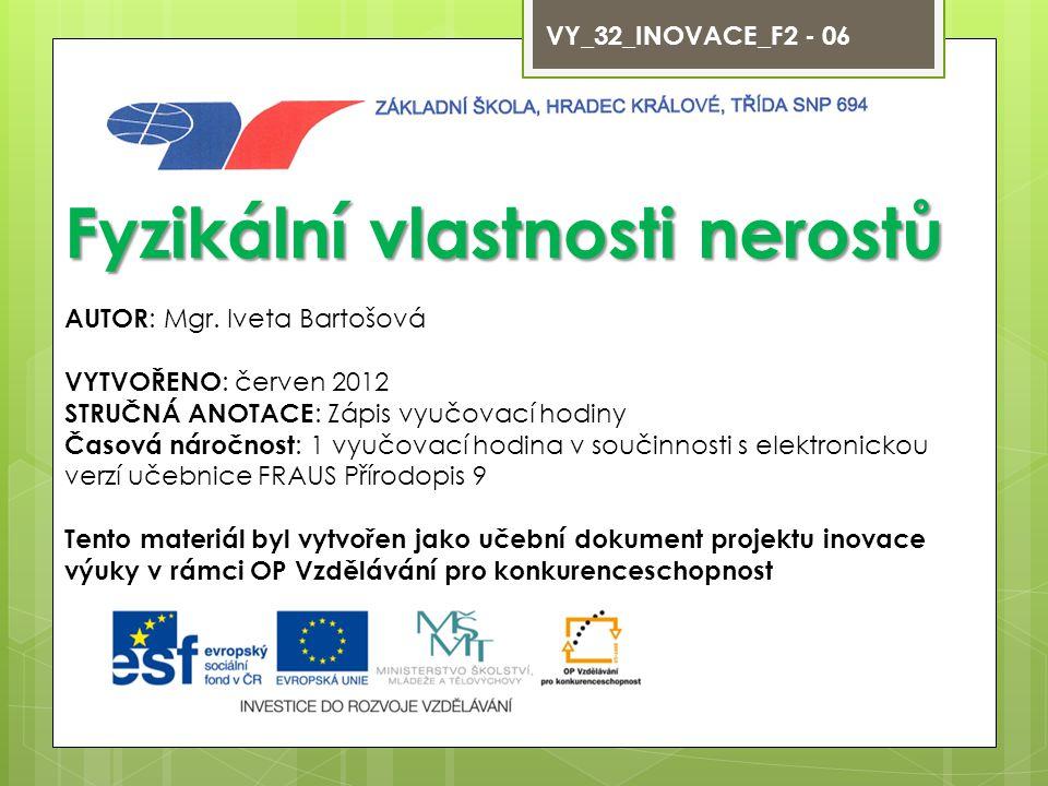 VY_32_INOVACE_F2 - 06 Fyzikální vlastnosti nerostů AUTOR : Mgr.