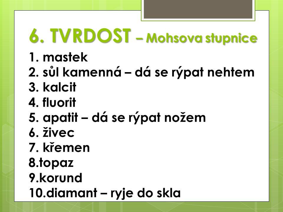 6.TVRDOST – Mohsova stupnice 1. mastek 2. sůl kamenná – dá se rýpat nehtem 3.
