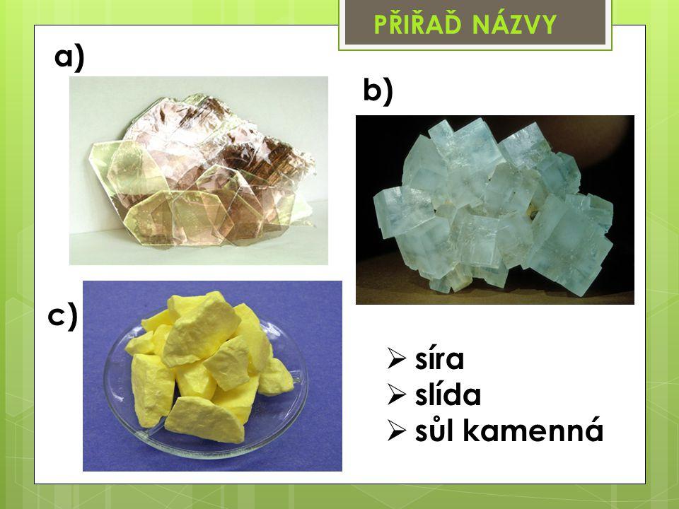 a) c) b) PŘIŘAĎ NÁZVY  síra  slída  sůl kamenná
