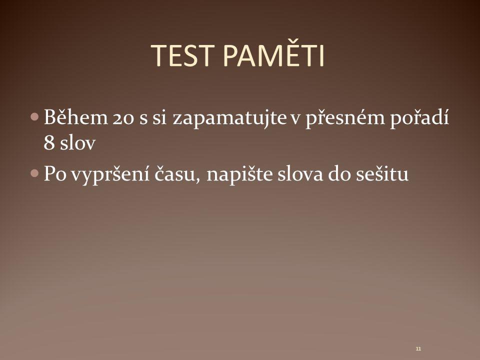 TEST PAMĚTI Během 20 s si zapamatujte v přesném pořadí 8 slov Po vypršení času, napište slova do sešitu 11