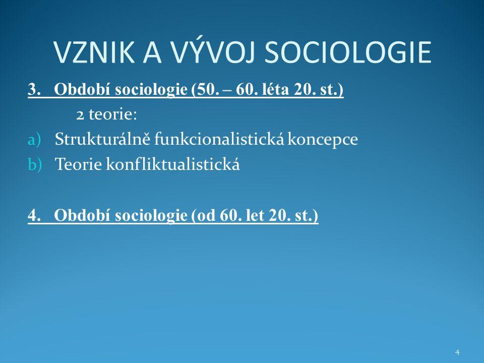 VZNIK A VÝVOJ SOCIOLOGIE 3. Období sociologie (50. – 60. léta 20. st.) 2 teorie: a) Strukturálně funkcionalistická koncepce b) Teorie konfliktualistic
