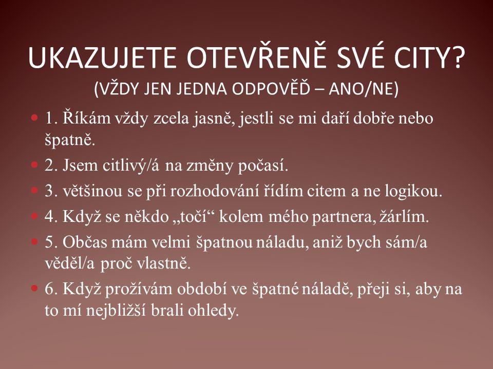UKAZUJETE OTEVŘENĚ SVÉ CITY.(VŽDY JEN JEDNA ODPOVĚĎ – ANO/NE) 1.