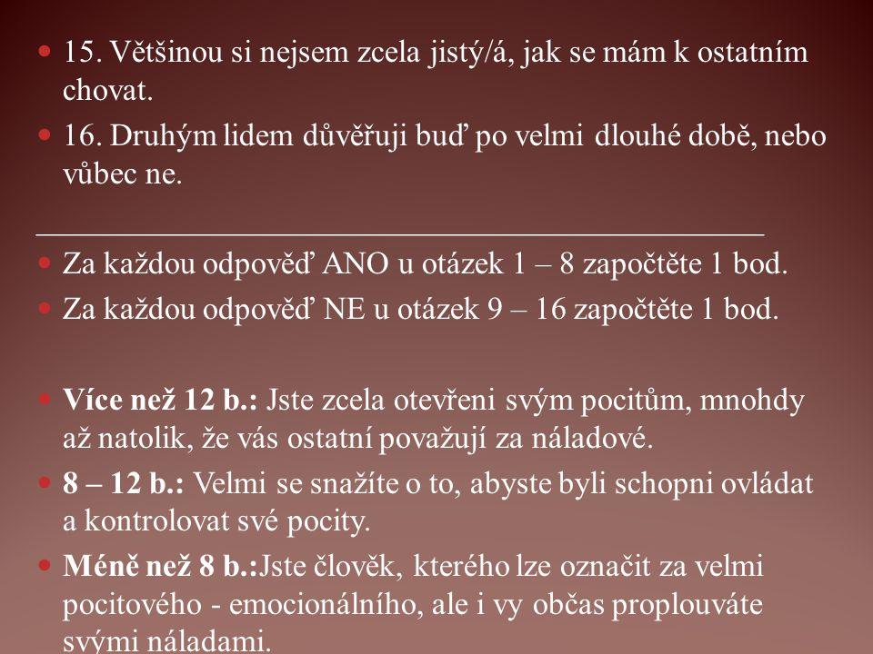 VŮLE a) záměrná b) nezáměrná FÁZE ROZHODOVÁNÍ 1.Uvědomíme si vnitřní a vnější motivy 2.