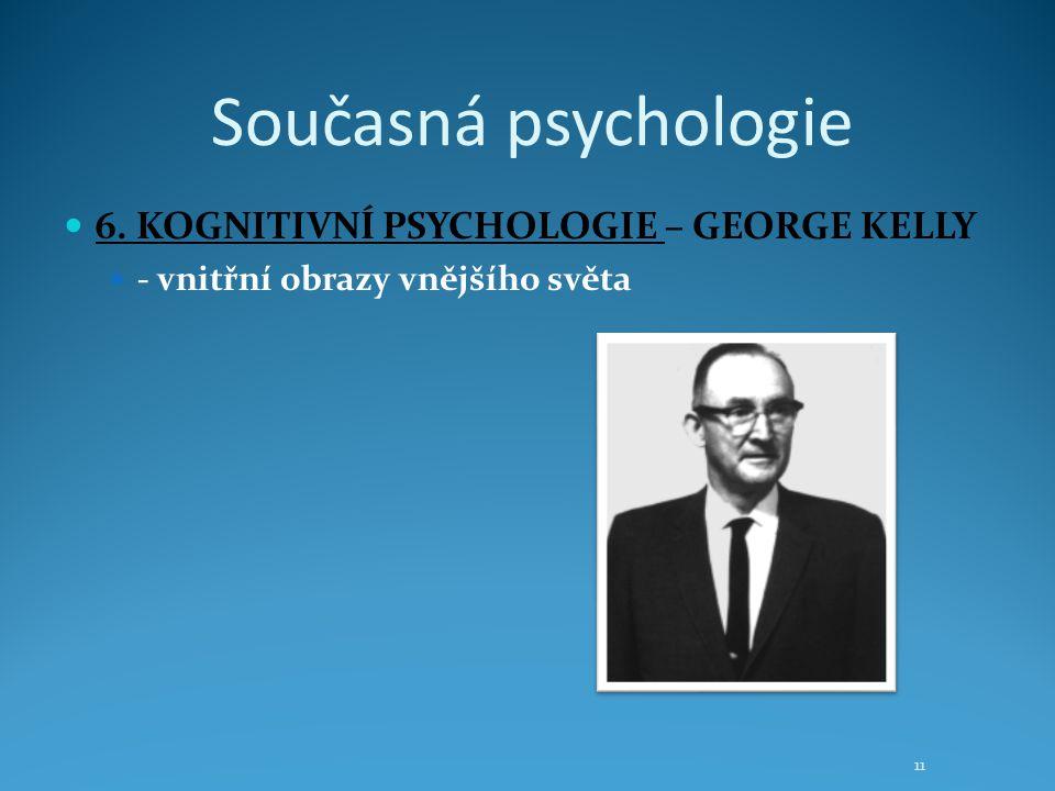 Současná psychologie 6. KOGNITIVNÍ PSYCHOLOGIE – GEORGE KELLY - vnitřní obrazy vnějšího světa 11