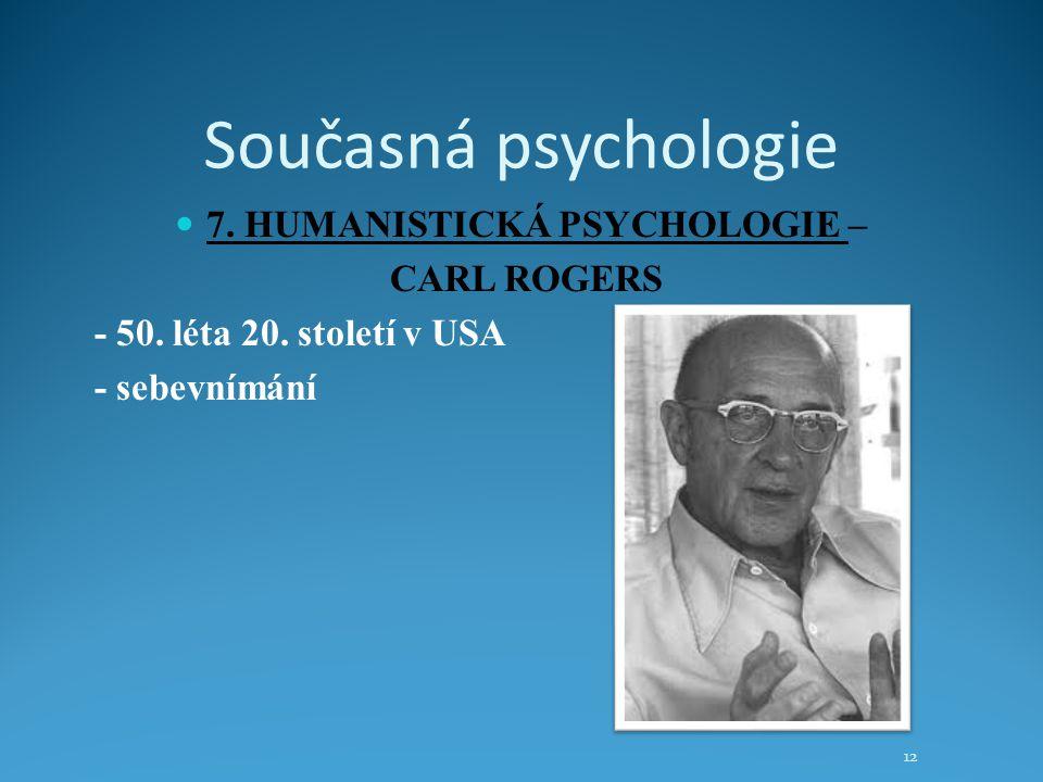 Současná psychologie 7. HUMANISTICKÁ PSYCHOLOGIE – CARL ROGERS - 50. léta 20. století v USA - sebevnímání 12