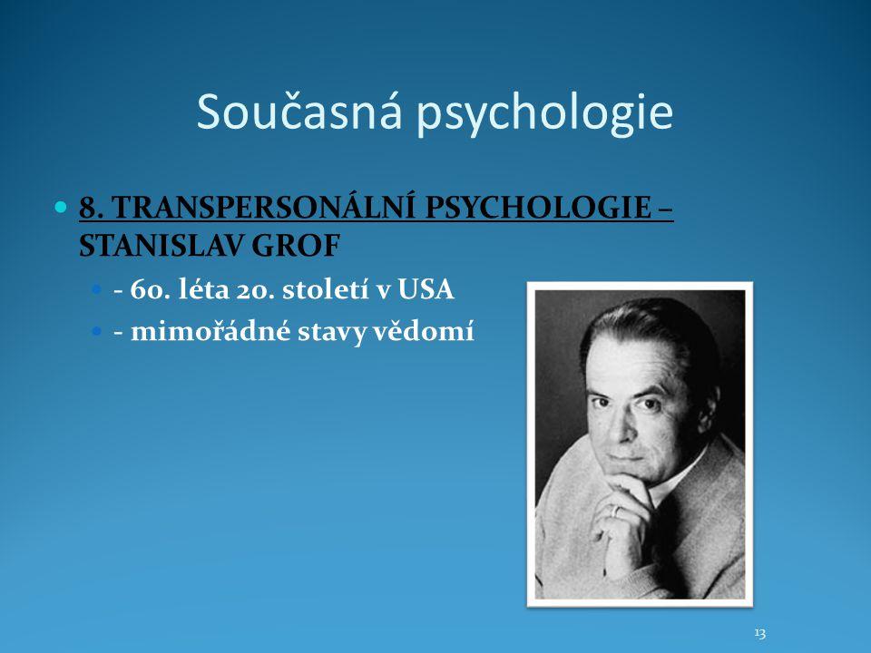 Současná psychologie 8. TRANSPERSONÁLNÍ PSYCHOLOGIE – STANISLAV GROF - 60. léta 20. století v USA - mimořádné stavy vědomí 13