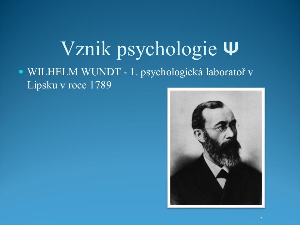 Vznik psychologie Ψ WILHELM WUNDT - 1. psychologická laboratoř v Lipsku v roce 1789 2