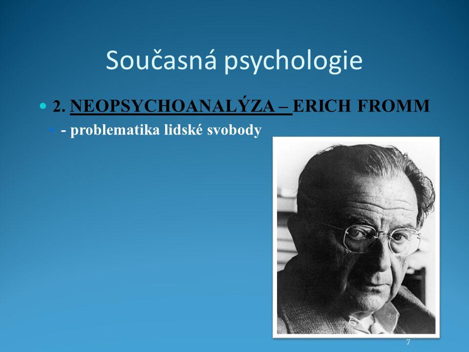 Současná psychologie 2. NEOPSYCHOANALÝZA – ERICH FROMM - problematika lidské svobody 7