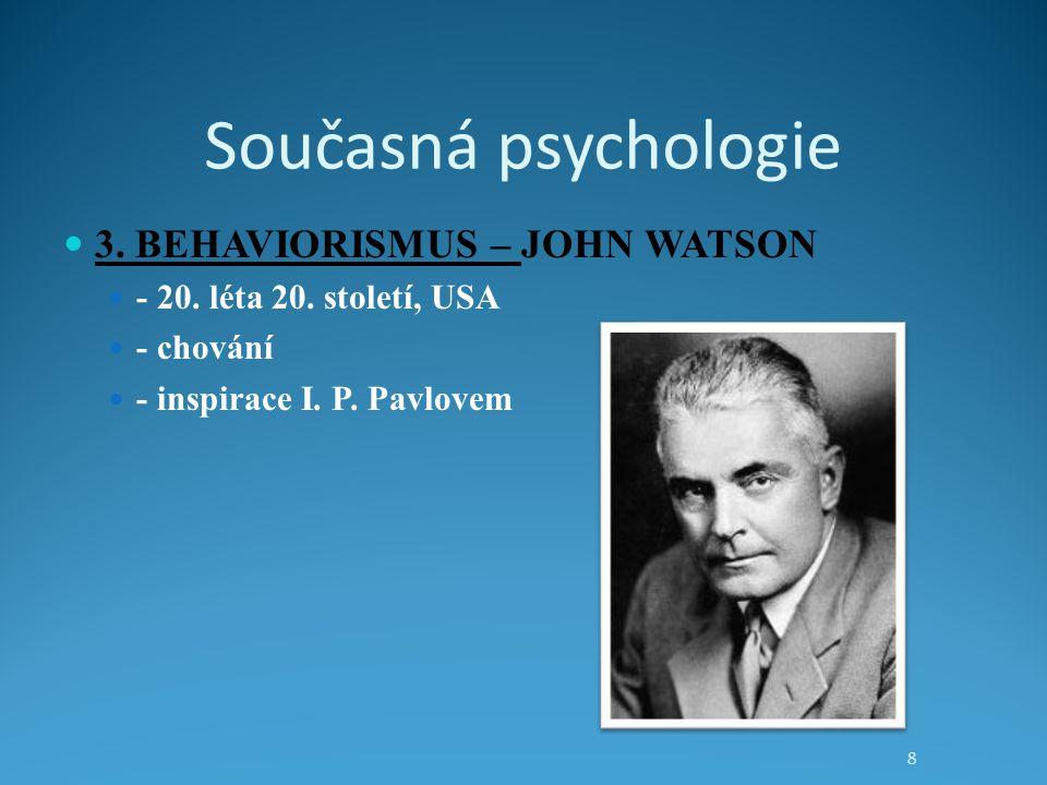 Současná psychologie 3. BEHAVIORISMUS – JOHN WATSON - 20. léta 20. století, USA - chování - inspirace I. P. Pavlovem 8