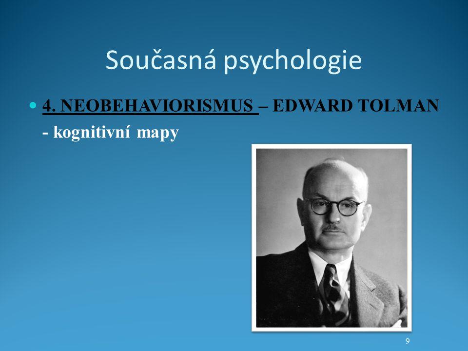 Současná psychologie 4. NEOBEHAVIORISMUS – EDWARD TOLMAN - kognitivní mapy 9