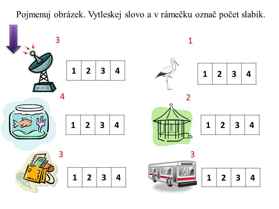 1234 1234 12341234 1234 1234 3 4 3 1 2 3 Pojmenuj obrázek. Vytleskej slovo a v rámečku označ počet slabik.