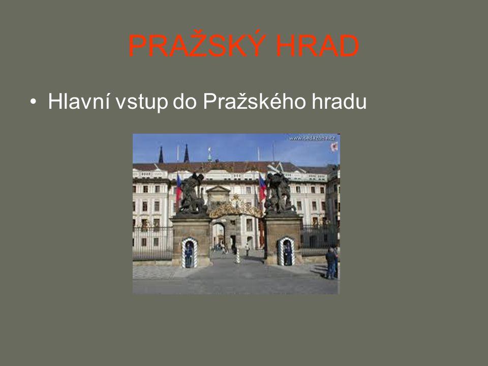 PRAŽSKÝ HRAD Hlavní vstup do Pražského hradu