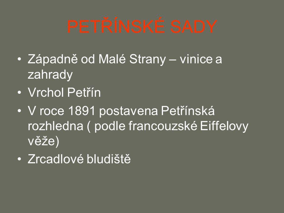 PETŘÍNSKÉ SADY Západně od Malé Strany – vinice a zahrady Vrchol Petřín V roce 1891 postavena Petřínská rozhledna ( podle francouzské Eiffelovy věže) Z