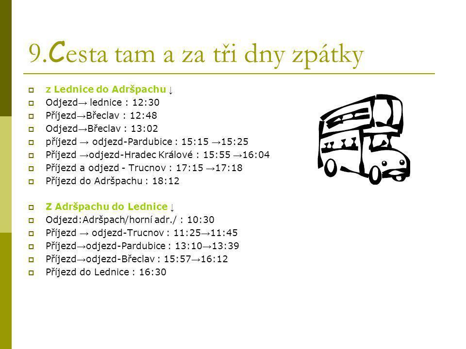 9. C esta tam a za tři dny zpátky  z Lednice do Adršpachu ↓  Odjezd → lednice : 12:30  Příjezd → Břeclav : 12:48  Odjezd → Břeclav : 13:02  příje