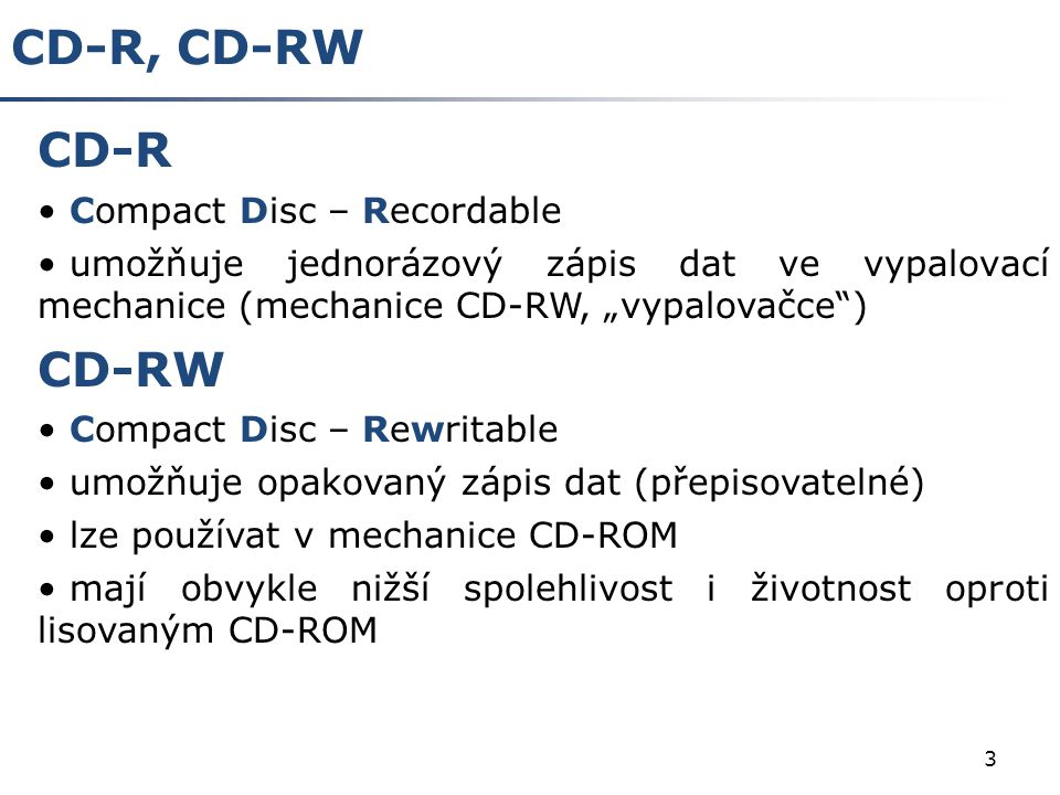 4 DVD-ROM Digital Video Disc… původně Digital Versatile Disc… výstižněji vychází z technologie CD odlišnosti média DVD od klasického CD:  hustější záznam – jiná rozteč stop  dvě záznamové vrstvy nad sebou – horní vrstva polopropustná, spodní vrstva odrazová; horní i spodní vrstva se čtou pouhým přeostřením laseru  oboustranný disk kapacita až 17 GB (asi 480 minut videozáznamu) již existují i DVD-RAM, DVD-R