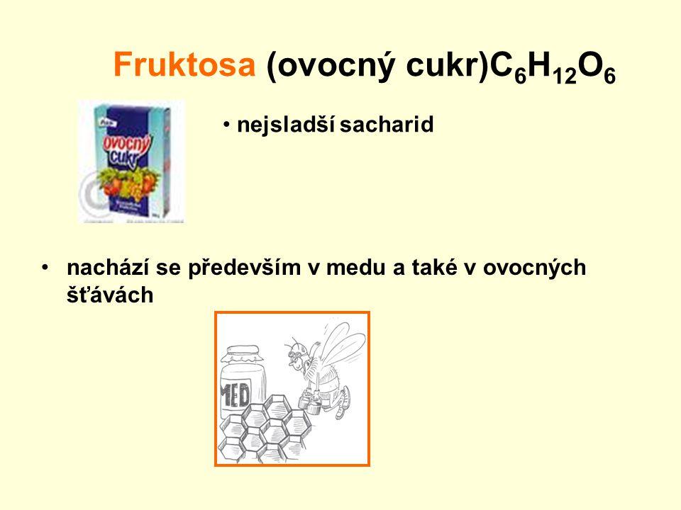 Fruktosa (ovocný cukr)C 6 H 12 O 6 nachází se především v medu a také v ovocných šťávách nejsladší sacharid