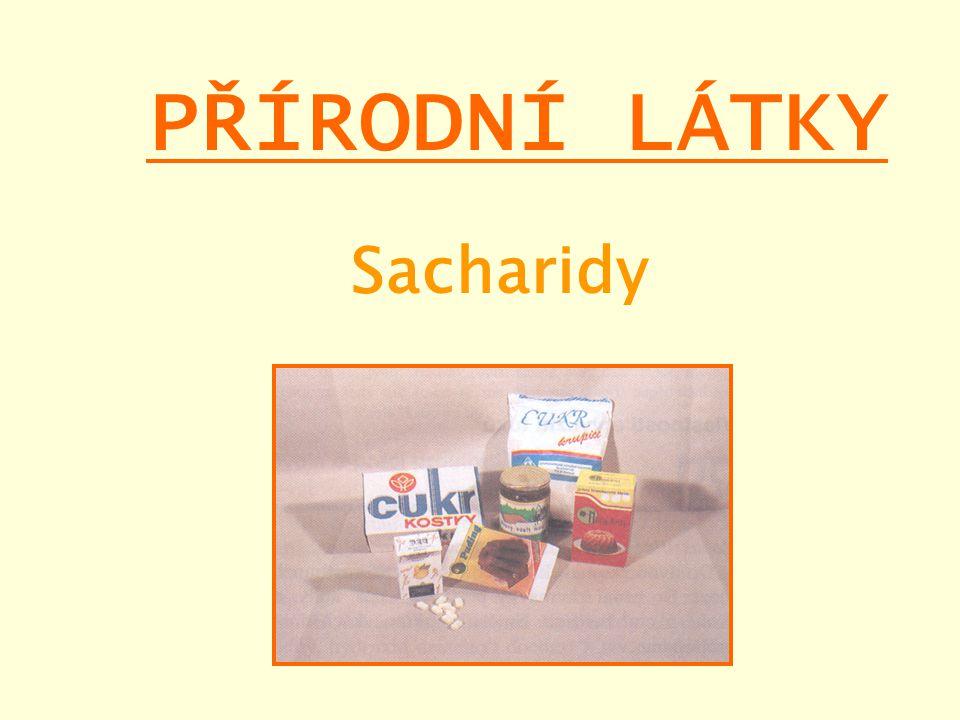 PŘÍRODNÍ LÁTKY Sacharidy