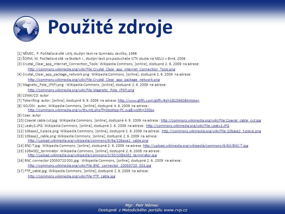 Mgr. Petr Němec Dostupné z Metodického portálu www.rvp.cz Použité zdroje [1] NĚMEC, P. Počítačové sítě LAN, studijní text na Gymnáziu Jevíčko, 1998 [2