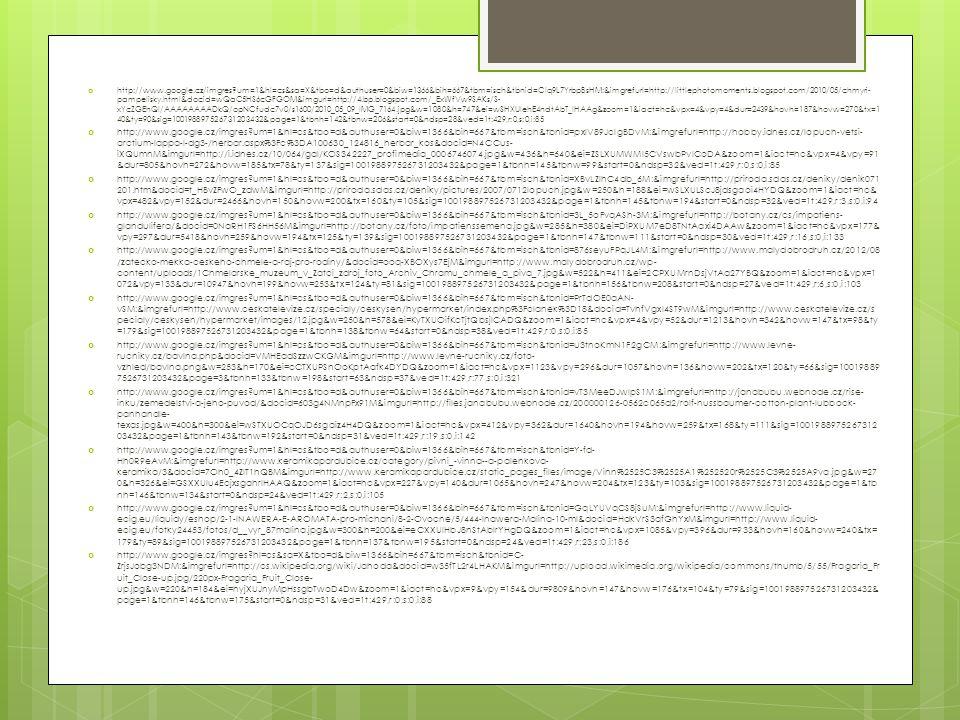  http://www.google.cz/imgres?um=1&hl=cs&sa=X&tbo=d&authuser=0&biw=1366&bih=667&tbm=isch&tbnid=CIq9L7YrbpBsHM:&imgrefurl=http://littlephotomoments.blogspot.com/2010/05/chmyri- pampelisky.html&docid=wQaC5HS6cGFGOM&imgurl=http://4.bp.blogspot.com/_ExWfVw9SAKs/S- xYcZGEhQI/AAAAAAAADkQ/opNCfudc7v0/s1600/2010_05_09_IMG_7164.jpg&w=1080&h=747&ei=wSHXUIehE4ndtAbT_IHAAg&zoom=1&iact=hc&vpx=4&vpy=4&dur=2439&hovh=187&hovw=270&tx=1 40&ty=90&sig=100198897526731203432&page=1&tbnh=142&tbnw=206&start=0&ndsp=28&ved=1t:429,r:0,s:0,i:85  http://www.google.cz/imgres?um=1&hl=cs&tbo=d&authuser=0&biw=1366&bih=667&tbm=isch&tbnid=pxIV89JcIgBDvM:&imgrefurl=http://hobby.idnes.cz/lopuch-vetsi- arctium-lappa-l-dg3-/herbar.aspx%3Fc%3DA100630_124816_herbar_kos&docid=N4CCus- iXQUmnM&imgurl=http://i.idnes.cz/10/064/gal/KOS342227_profimedia_0006746074.jpg&w=436&h=640&ei=ZSLXUMWMI5CVswbPvICoDA&zoom=1&iact=hc&vpx=4&vpy=91 &dur=805&hovh=272&hovw=185&tx=78&ty=137&sig=100198897526731203432&page=1&tbnh=145&tbnw=99&start=0&ndsp=32&ved=1t:429,r:0,s:0,i:85  http://www.google.cz/imgres?um=1&hl=cs&tbo=d&authuser=0&biw=1366&bih=667&tbm=isch&tbnid=XBvLZIhC4db_6M:&imgrefurl=http://priroda.sdas.cz/deniky/denik071 201.htm&docid=t_HBvZFwO_zdwM&imgurl=http://priroda.sdas.cz/deniky/pictures/2007/0712lopuch.jpg&w=250&h=188&ei=wSLXULScJ8jdsgaoi4HYDQ&zoom=1&iact=hc& vpx=482&vpy=152&dur=2466&hovh=150&hovw=200&tx=160&ty=105&sig=100198897526731203432&page=1&tbnh=145&tbnw=194&start=0&ndsp=32&ved=1t:429,r:3,s:0,i:94  http://www.google.cz/imgres?um=1&hl=cs&tbo=d&authuser=0&biw=1366&bih=667&tbm=isch&tbnid=3L_5oFvqASh-3M:&imgrefurl=http://botany.cz/cs/impatiens- glandulifera/&docid=0NaRH1FS6HH56M&imgurl=http://botany.cz/foto/impatienssemena.jpg&w=285&h=380&ei=DiPXUM7eD8TNtAaxi4DAAw&zoom=1&iact=hc&vpx=177& vpy=297&dur=5418&hovh=259&hovw=194&tx=125&ty=139&sig=100198897526731203432&page=1&tbnh=147&tbnw=111&start=0&ndsp=30&ved=1t:429,r:16,s:0,i:133  http://www.google.cz/imgres?um=1&hl=cs&tbo=d&authuser=0&biw=1366&bih=667&tbm=isch&tbni