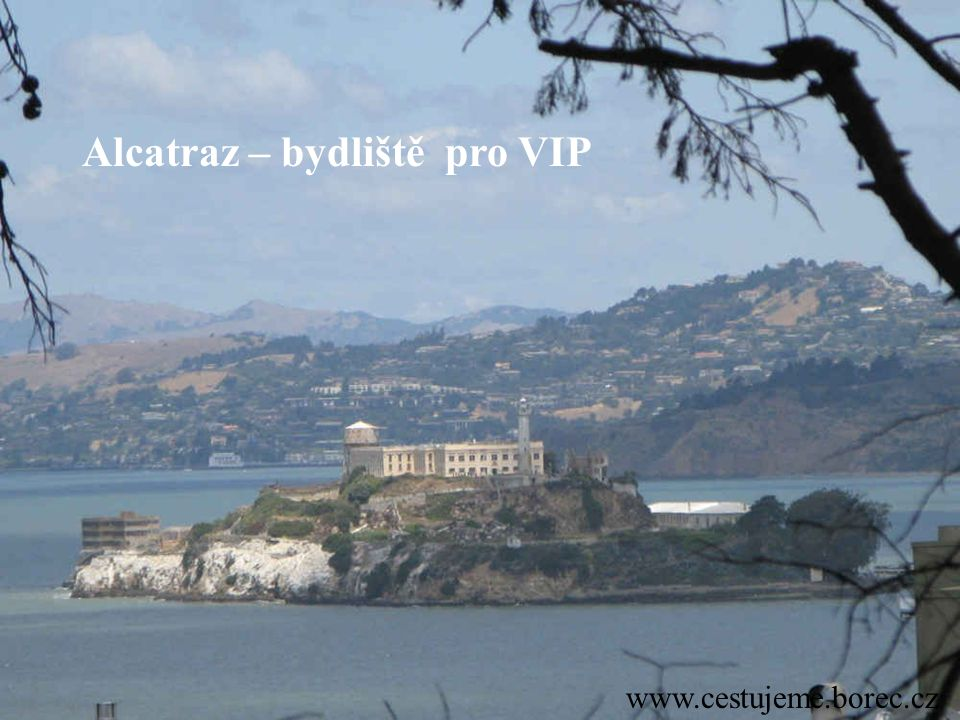 www.cestujeme.borec.cz Alcatraz – bydliště pro VIP