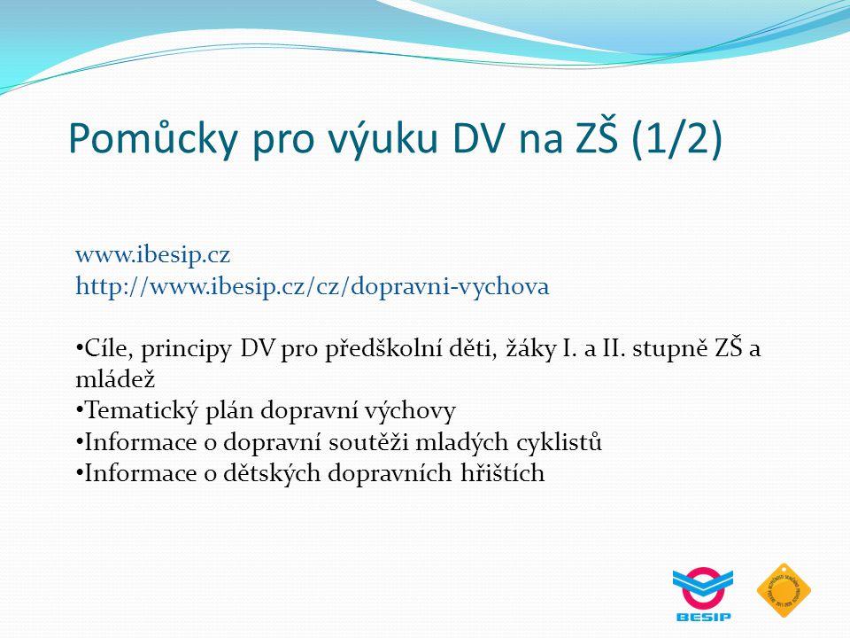 Pomůcky pro výuku DV na ZŠ (1/2) www.ibesip.cz http://www.ibesip.cz/cz/dopravni-vychova Cíle, principy DV pro předškolní děti, žáky I. a II. stupně ZŠ