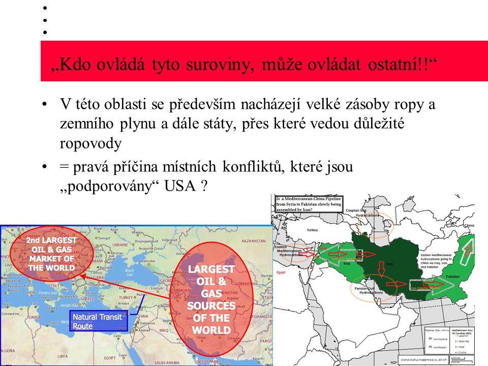 """""""Kdo ovládá tyto suroviny, může ovládat ostatní!! V této oblasti se především nacházejí velké zásoby ropy a zemního plynu a dále státy, přes které vedou důležité ropovody = pravá příčina místních konfliktů, které jsou """"podporovány USA ?"""