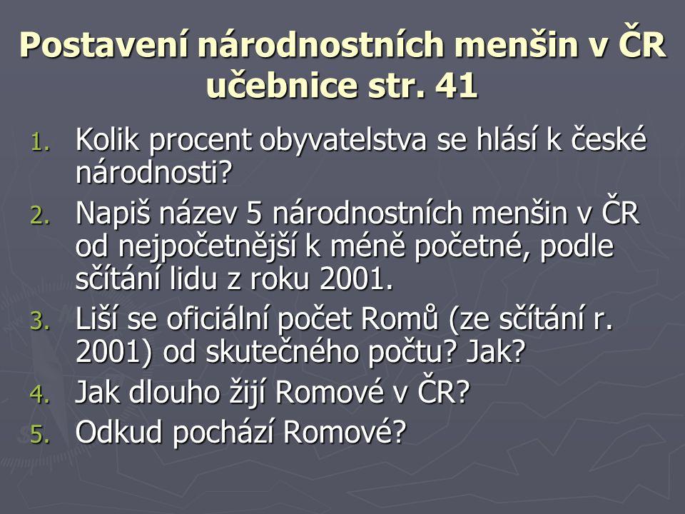 Postavení národnostních menšin v ČR - odpovědi 1.K české národnosti se hlásí 90% 2.