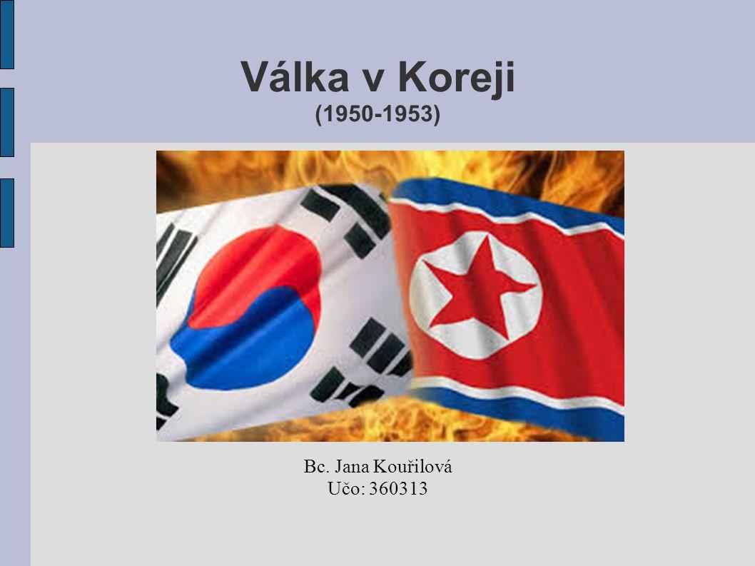 Válka v Koreji (1950-1953) Bc. Jana Kouřilová Učo: 360313