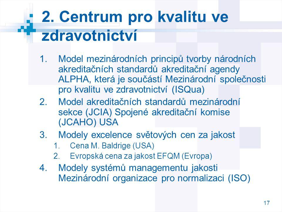 17 2. Centrum pro kvalitu ve zdravotnictví  Model mezinárodních principů tvorby národních akreditačních standardů akreditační agendy ALPHA, která je