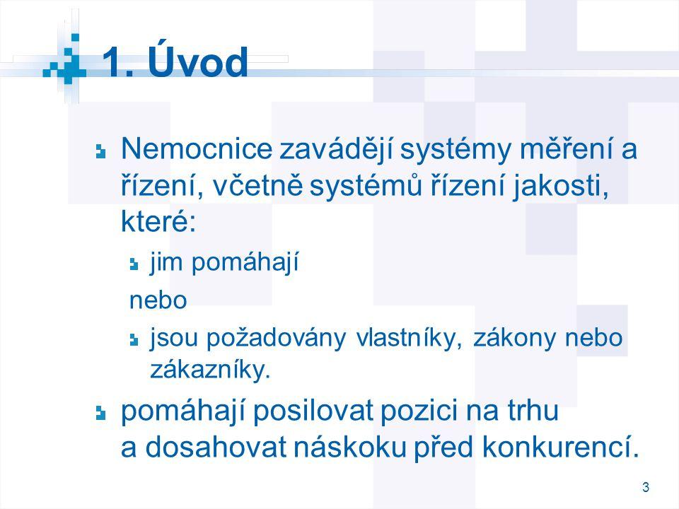 3 3 1. Úvod Nemocnice zavádějí systémy měření a řízení, včetně systémů řízení jakosti, které: jim pomáhají nebo jsou požadovány vlastníky, zákony nebo