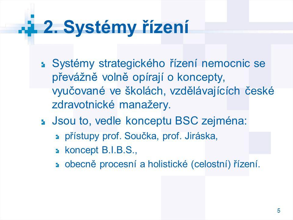 5 5 2. Systémy řízení Systémy strategického řízení nemocnic se převážně volně opírají o koncepty, vyučované ve školách, vzdělávajících české zdravotni