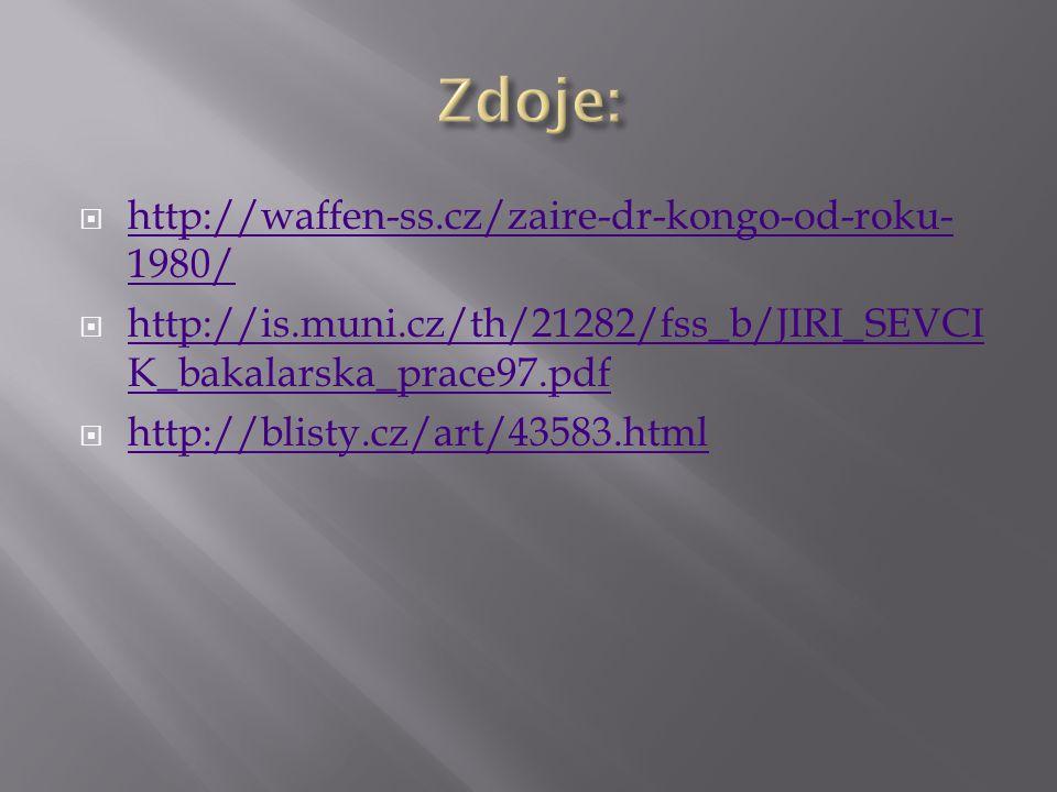  http://waffen-ss.cz/zaire-dr-kongo-od-roku- 1980/ http://waffen-ss.cz/zaire-dr-kongo-od-roku- 1980/  http://is.muni.cz/th/21282/fss_b/JIRI_SEVCI K_bakalarska_prace97.pdf http://is.muni.cz/th/21282/fss_b/JIRI_SEVCI K_bakalarska_prace97.pdf  http://blisty.cz/art/43583.html http://blisty.cz/art/43583.html