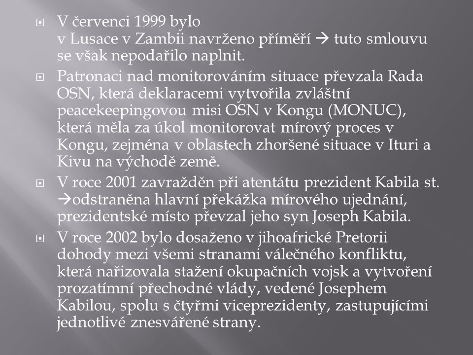  V červenci 1999 bylo v Lusace v Zambii navrženo příměří  tuto smlouvu se však nepodařilo naplnit.