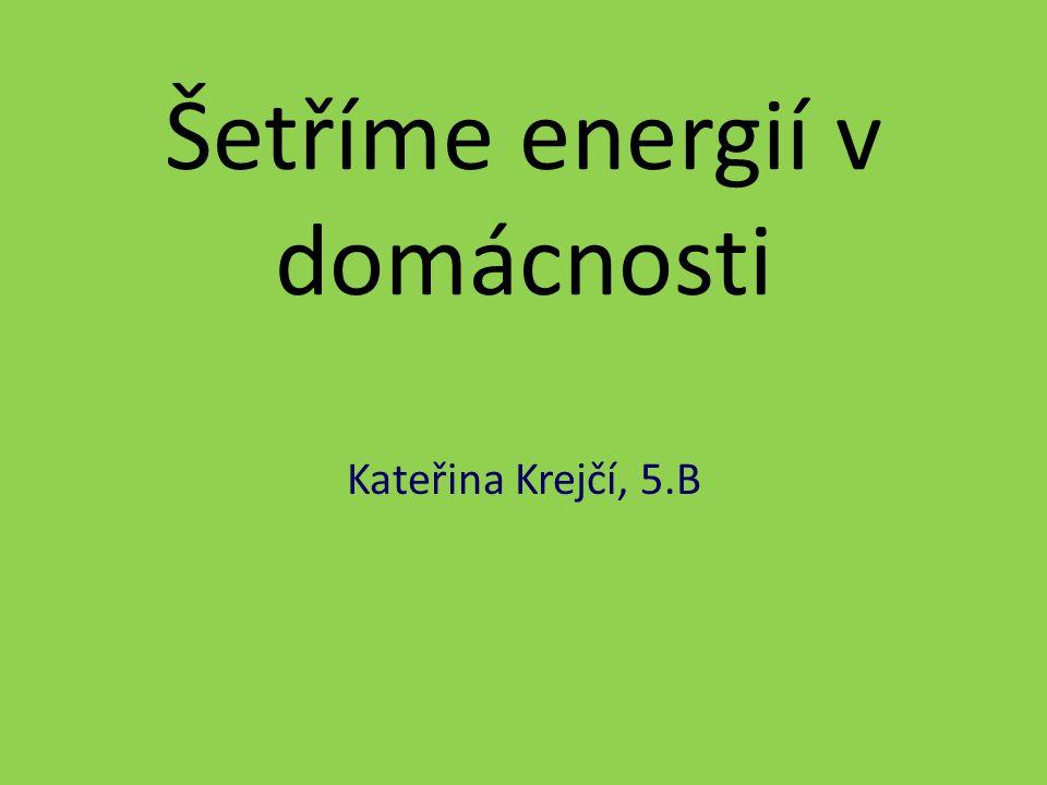 Šetříme energií v domácnosti Kateřina Krejčí, 5.B