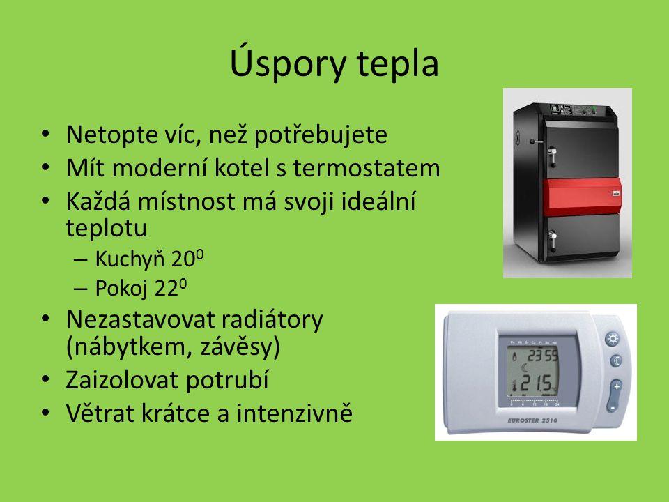 Úspory tepla Netopte víc, než potřebujete Mít moderní kotel s termostatem Každá místnost má svoji ideální teplotu – Kuchyň 20 0 – Pokoj 22 0 Nezastavo