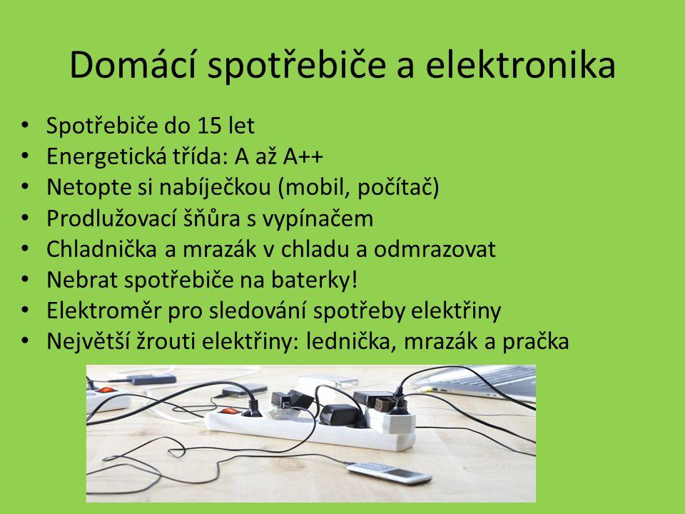 Domácí spotřebiče a elektronika Spotřebiče do 15 let Energetická třída: A až A++ Netopte si nabíječkou (mobil, počítač) Prodlužovací šňůra s vypínačem