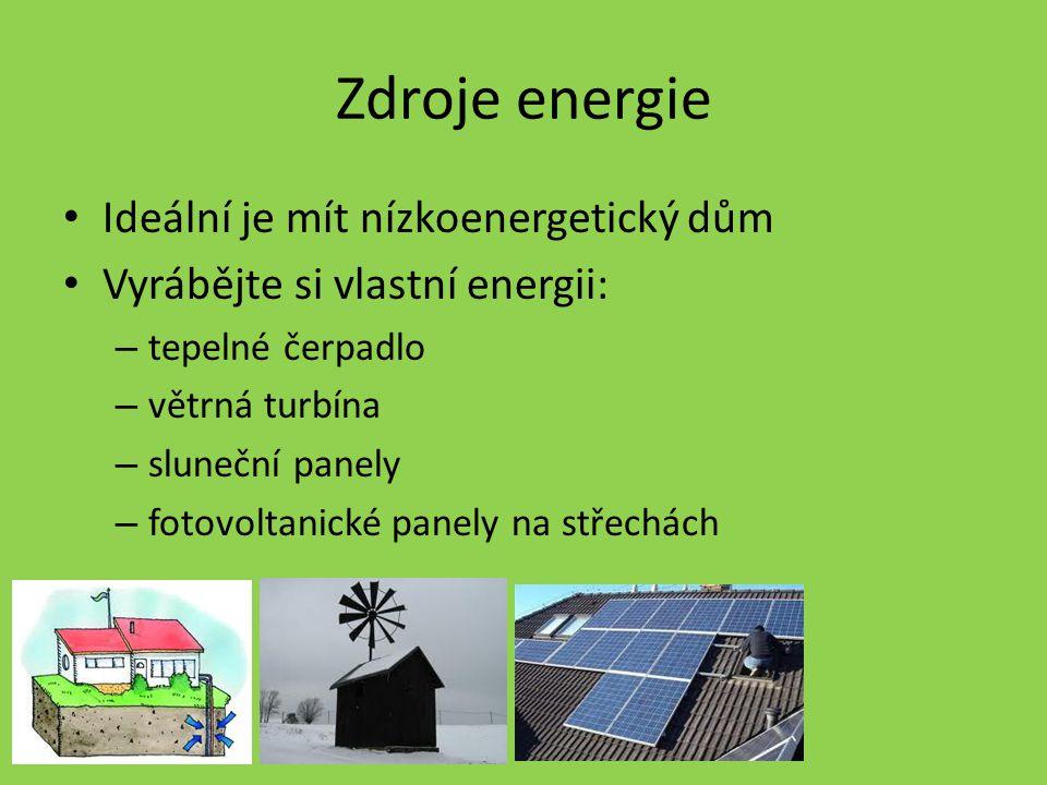 Zdroje energie Ideální je mít nízkoenergetický dům Vyrábějte si vlastní energii: – tepelné čerpadlo – větrná turbína – sluneční panely – fotovoltanick