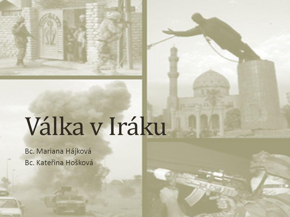 Válka v Iráku Bc. Mariana Hájková Bc. Kateřina Hošková