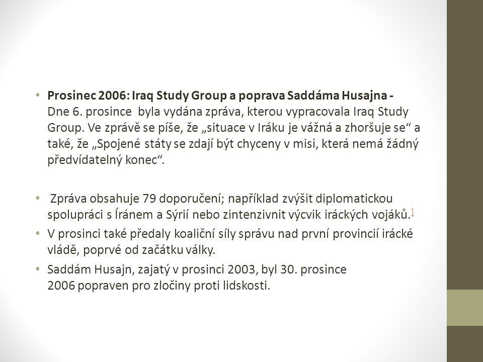 Prosinec 2006: Iraq Study Group a poprava Saddáma Husajna - Dne 6. prosince byla vydána zpráva, kterou vypracovala Iraq Study Group. Ve zprávě se píše
