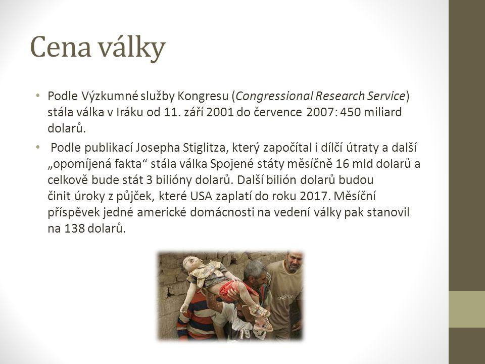 Cena války Podle Výzkumné služby Kongresu (Congressional Research Service) stála válka v Iráku od 11. září 2001 do července 2007: 450 miliard dolarů.
