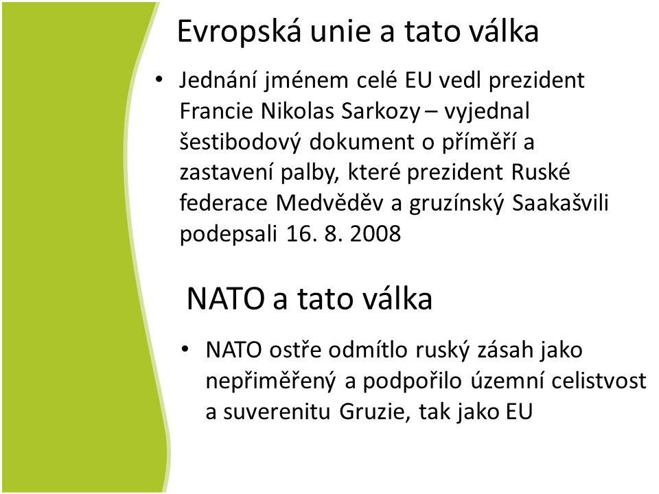Evropská unie a tato válka Jednání jménem celé EU vedl prezident Francie Nikolas Sarkozy – vyjednal šestibodový dokument o příměří a zastavení palby, které prezident Ruské federace Medvěděv a gruzínský Saakašvili podepsali 16.