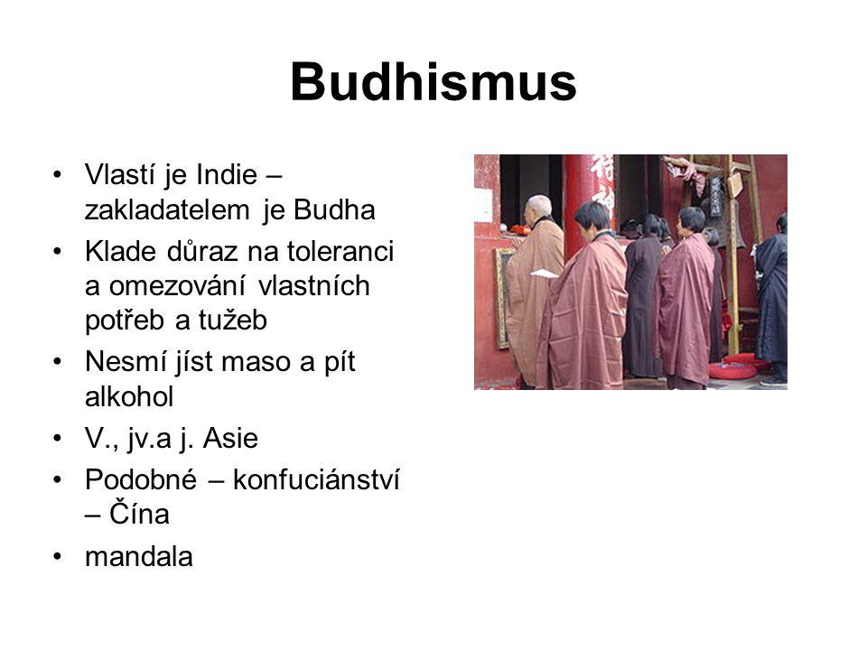 Budhismus Vlastí je Indie – zakladatelem je Budha Klade důraz na toleranci a omezování vlastních potřeb a tužeb Nesmí jíst maso a pít alkohol V., jv.a