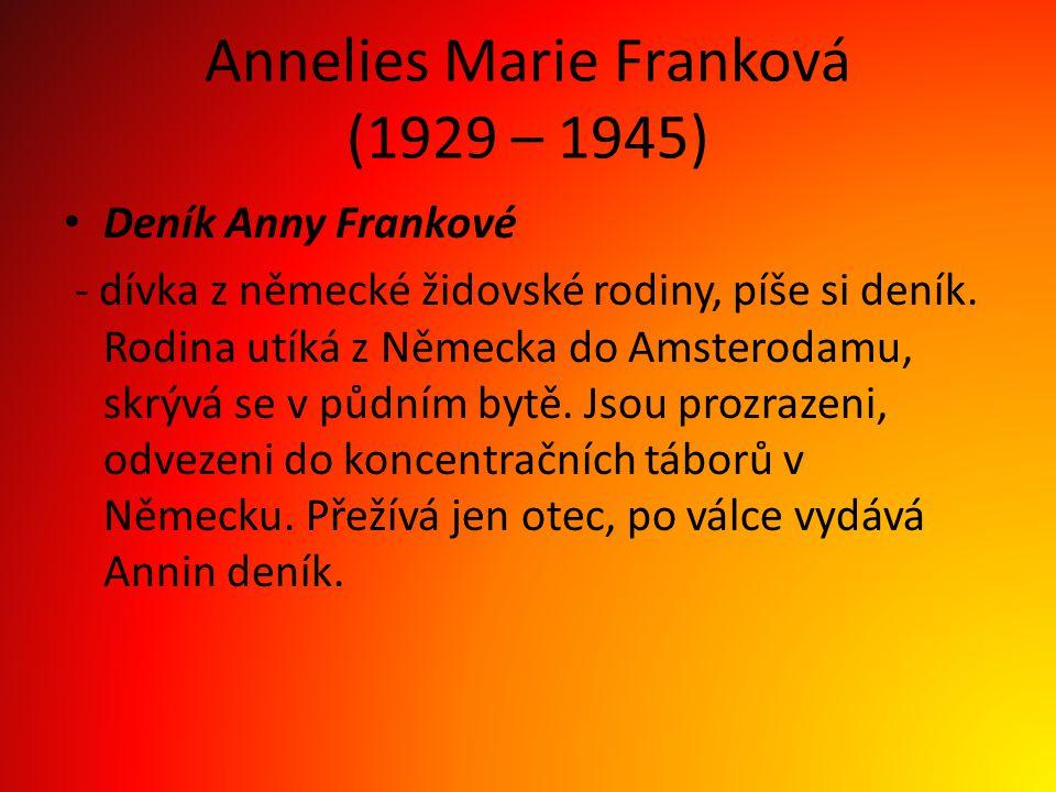 Annelies Marie Franková (1929 – 1945) Deník Anny Frankové - dívka z německé židovské rodiny, píše si deník. Rodina utíká z Německa do Amsterodamu, skr