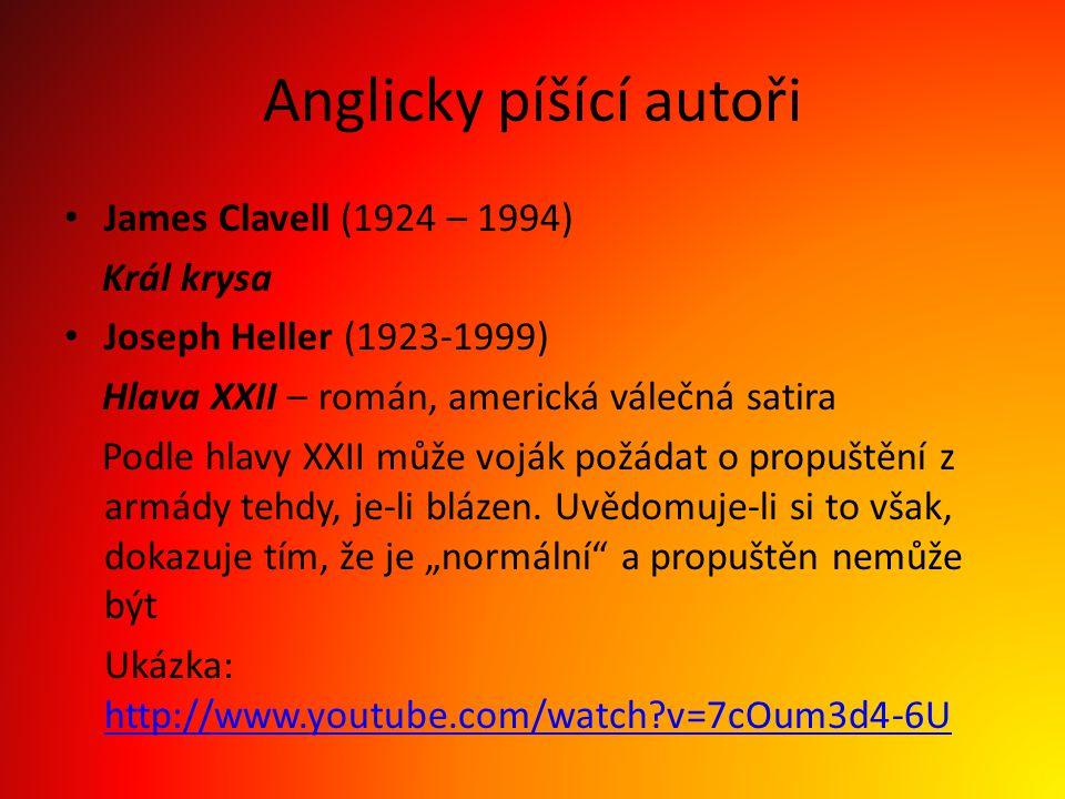 Anglicky píšící autoři James Clavell (1924 – 1994) Král krysa Joseph Heller (1923-1999) Hlava XXII – román, americká válečná satira Podle hlavy XXII m