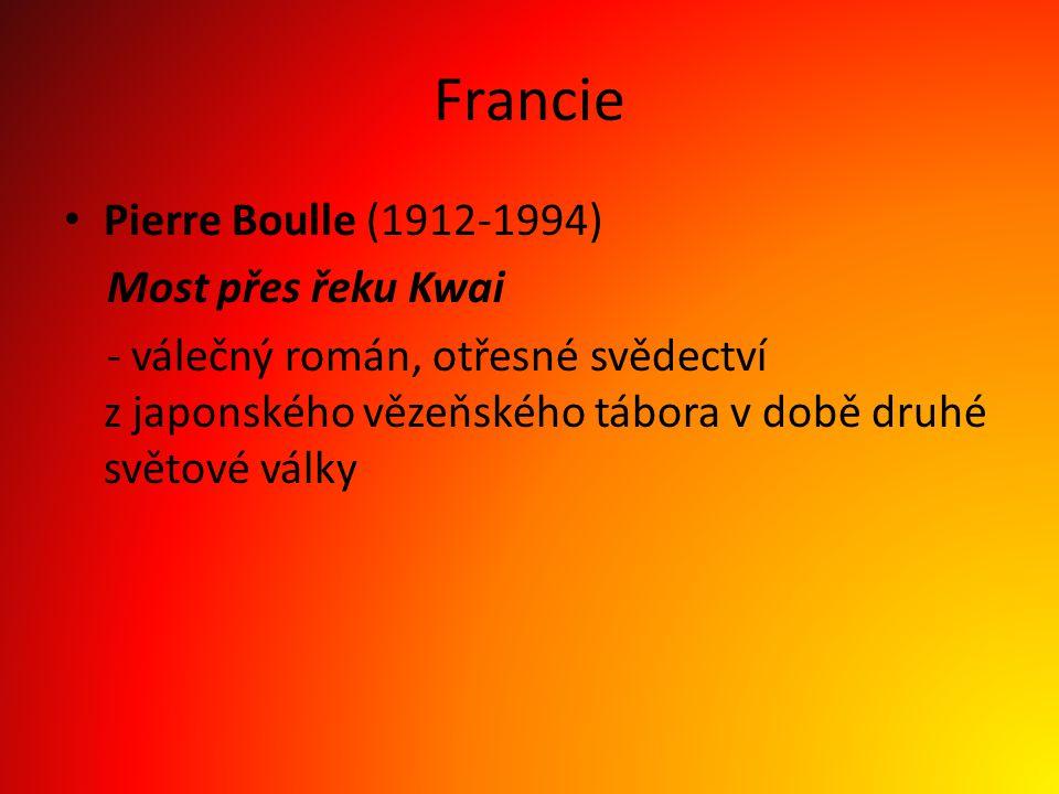 Francie Pierre Boulle (1912-1994) Most přes řeku Kwai - válečný román, otřesné svědectví z japonského vězeňského tábora v době druhé světové války