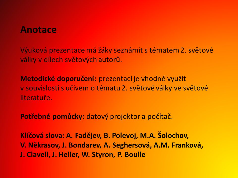 Anotace Výuková prezentace má žáky seznámit s tématem 2. světové války v dílech světových autorů. Metodické doporučení: prezentaci je vhodné využít v