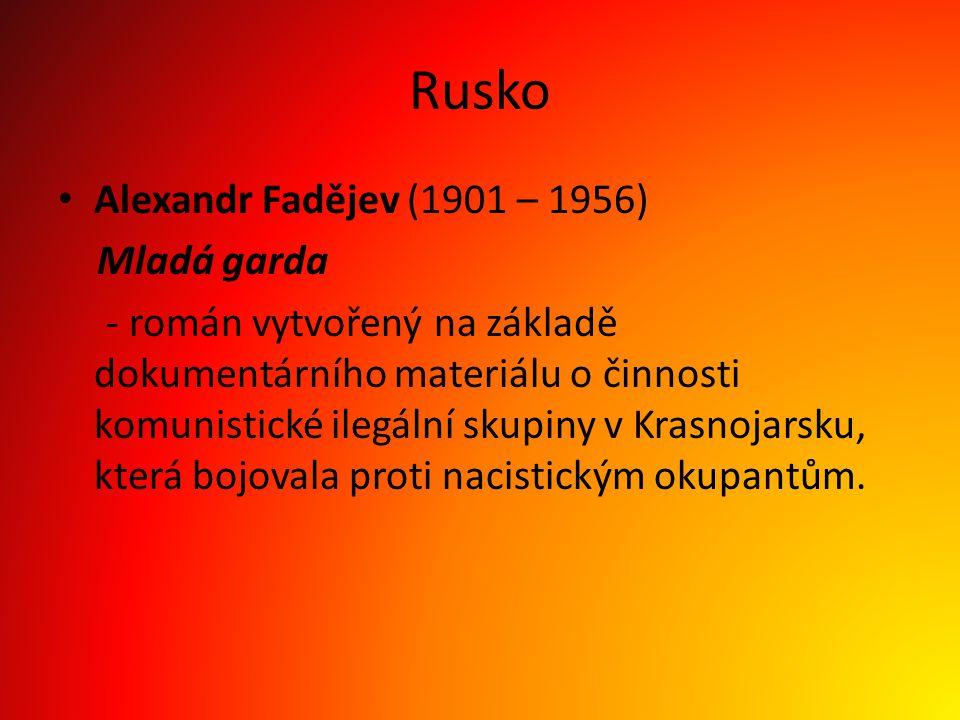 Rusko Alexandr Fadějev (1901 – 1956) Mladá garda - román vytvořený na základě dokumentárního materiálu o činnosti komunistické ilegální skupiny v Kras