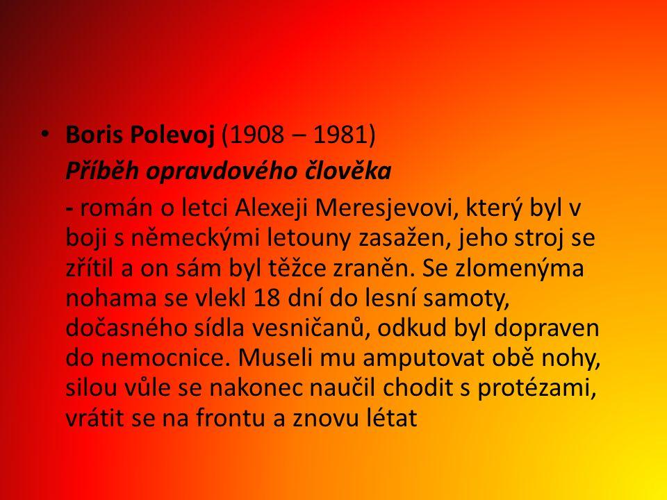 Boris Polevoj (1908 – 1981) Příběh opravdového člověka - román o letci Alexeji Meresjevovi, který byl v boji s německými letouny zasažen, jeho stroj s