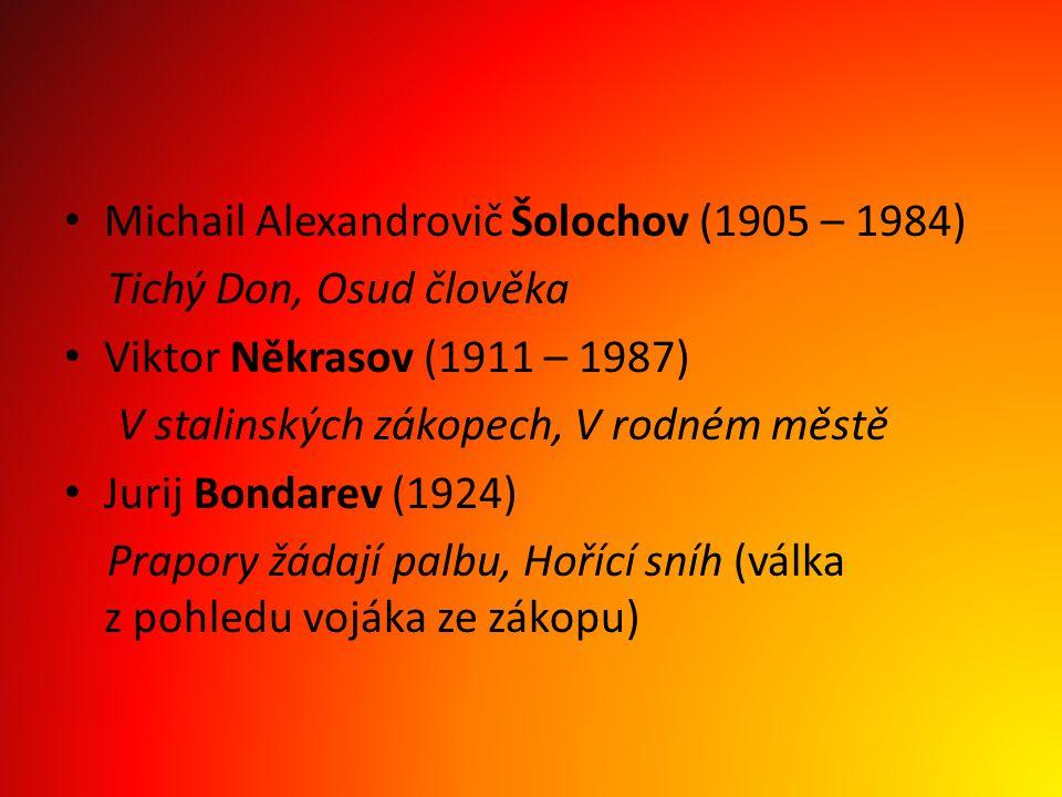 Michail Alexandrovič Šolochov (1905 – 1984) Tichý Don, Osud člověka Viktor Někrasov (1911 – 1987) V stalinských zákopech, V rodném městě Jurij Bondare